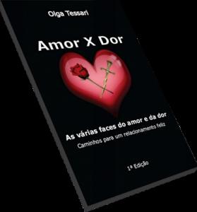 Capa do livro Amor X Dor  - Caminhos para um relacionamento de Olga Tessari.